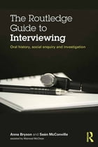 The Routledge Guide to Interviewing: Oral History, Social Enquiry and Investigation