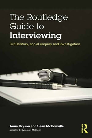 The Routledge Guide to Interviewing Oral History,  Social Enquiry and Investigation