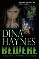 Bewere: A Paranormal Shifter Romance: A Leopards Unleashed Short Story by Dina Haynes