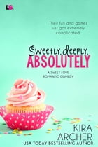 Sweetly, Deeply, Absolutely by Kira Archer