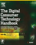 The Digital Consumer Technology Handbook: A Comprehensive Guide to Devices, Standards, Future Directions, and Programmable Logic Solutions photo