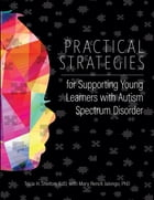 Practical Strategies for Supporting Young Learners with Autism Spectrum Disorder by Tricia Shelton, EdD