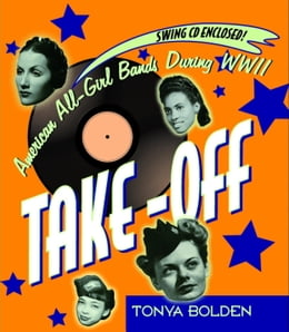 Book Take-Off: American All-Girl Bands During World War II by Tonya Bolden