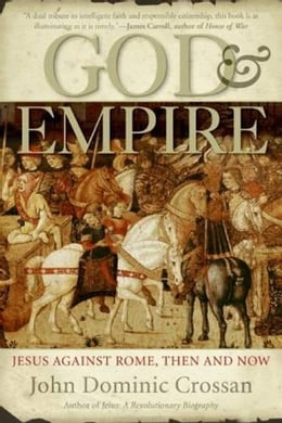 Book God and Empire: Jesus Against Rome, Then and Now by John Dominic Crossan
