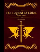 The Legend of Lithra - Book One
