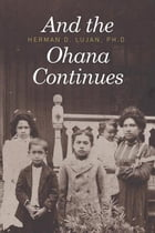 And the Ohana Continues by Herman D. Lujan
