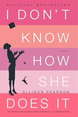 Book I Don't Know How She Does It: The Life of Kate Reddy, Working Mother by Allison Pearson