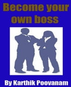 Become your own boss by Karthik Poovanam