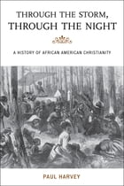 Through the Storm, Through the Night: A History of African American Christianity