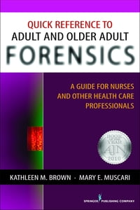 Quick Reference to Adult and Older Adult Forensics: A Guide for Nurses and Other Health Care…