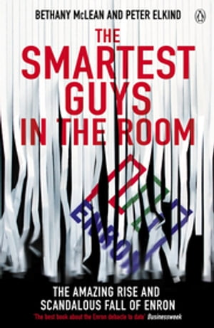 The Smartest Guys in the Room The Amazing Rise and Scandalous Fall of Enron