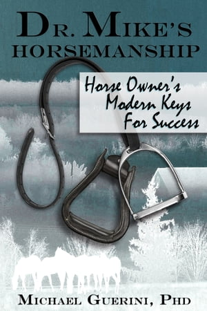Dr. Mike's Horsemanship Horse Owner's Modern Keys for Success