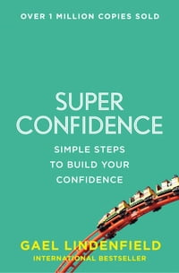 Super Confidence: Simple Steps to Build Your Confidence