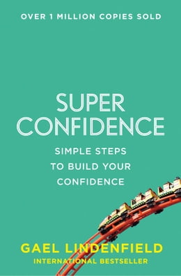Book Super Confidence: Simple Steps to Build Your Confidence by Gael Lindenfield