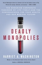 Deadly Monopolies: The Shocking Corporate Takeover of Life Itself--And the Consequences for Your…