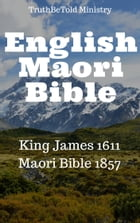 English Maori Bible: King James 1611 - Maori Bible 1857 by TruthBeTold Ministry