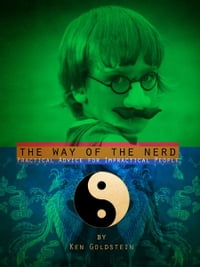The Way of the Nerd: Practical Advice for Impractical People