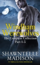 Windham Werewolves: The Complete Collection by Shawntelle Madison