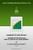 Summary of Carl Boyer's History of the Calculus and its Conceptual Development by Ultano Kindelan Everett