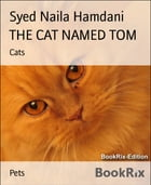 THE CAT NAMED TOM: Cats by Syed Naila Hamdani