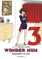 Wonder mum 3 - Changement de cape by Serena  Giuliano Laktaf
