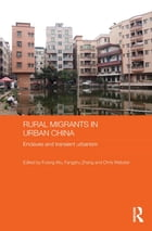 Rural Migrants in Urban China: Enclaves and Transient Urbanism