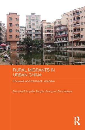 Rural Migrants in Urban China Enclaves and Transient Urbanism