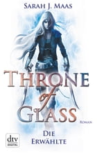 Throne of Glass 1 - Die Erwählte: Roman by Ilse Layer