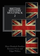 British Mystery Multipack Volume 2: Lady Audley's Secret, The Four Just Men and The Ninescore Mystery by Mary Elizabeth Braddon