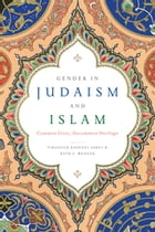 Gender in Judaism and Islam: Common Lives, Uncommon Heritage