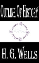 Outline of History (Illustrated): Being a Plain History of Life and Mankind by H.G. Wells