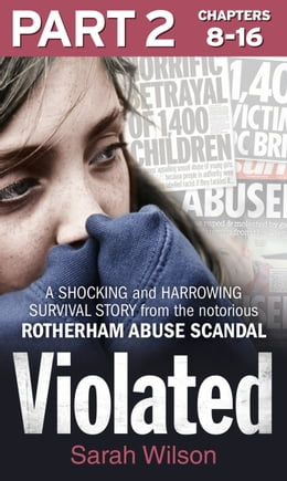 Book Violated: Part 2 of 3: A shocking and harrowing survival story from the notorious Rotherham abuse… by Sarah Wilson