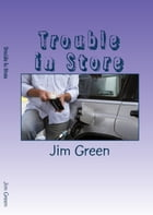 Trouble in Store by Jim Green