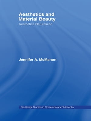 Aesthetics and Material Beauty Aesthetics Naturalized