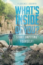 What's Inside of You? Start Emptying Yourself! by Florence Obanya