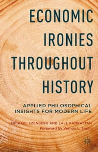 Economic Ironies Throughout History: Applied Philosophical Insights for Modern Life