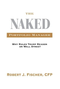The Naked Portfolio Manager: Why Rules Trump Reason On Wall Street