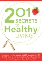 201 Secrets to Healthy Living: A Treasury of Life-Saving Health Secrets from 27 Healthcare Experts, Including New York Times Best-S by Siloam Editors