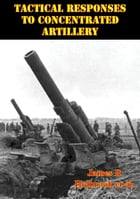 Tactical Responses To Concentrated Artillery by James R. Holbrook