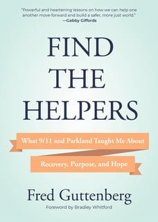 Find the Helpers: What 9/11 and Parkland Taught Me About Recovery, Purpose, and Hope (Grief…