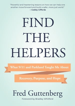 Find the Helpers: What 9/11 and Parkland Taught Me About Recovery, Purpose, and Hope (Grief Recovery) by Fred Guttenberg