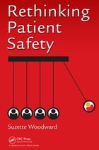 Rethinking Patient Safety by Suzette Woodward