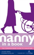 Nanny in a Book: The Common-Sense Guide to Childcare by Louise Heren