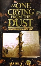 As One Crying From the Dust: Book of Mormon Messages for Our Day by Brent L. Top