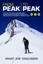 From Peak to Peak: Story of the First Human-Powered Journey across Two Summits in New Zealand by Grant 'Axe' Rawlinson