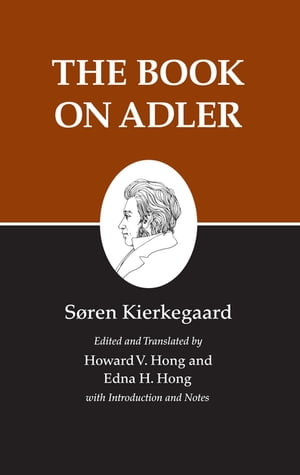 Kierkegaard's Writings,  XXIV The Book on Adler