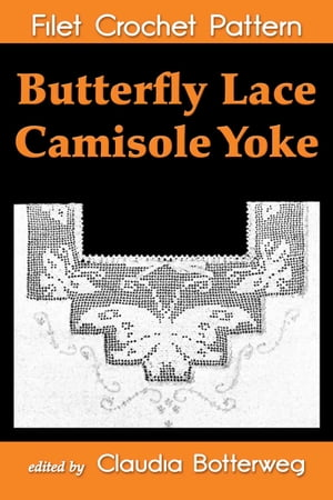 Butterfly Lace Camisole Yoke Filet Crochet Pattern Complete Instructions and Chart