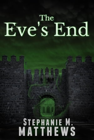 The Eve's End by Stephanie M. Matthews