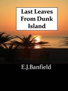 Last Leaves From Dunk Island by E.j.banfield