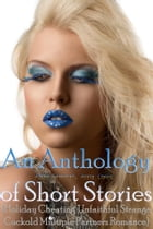 An Anthology of Short Stories (Holiday Cheating Unfaithful Strange Cuckold Multiple Partners Romance) by Abbie Brennan